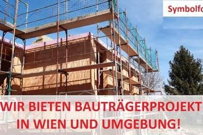 BAUTRÄGER AUFGEPASST – LASSEN SIE SICH VORMERKEN! Bieten interessante Projekte in Wien und Umgebung!